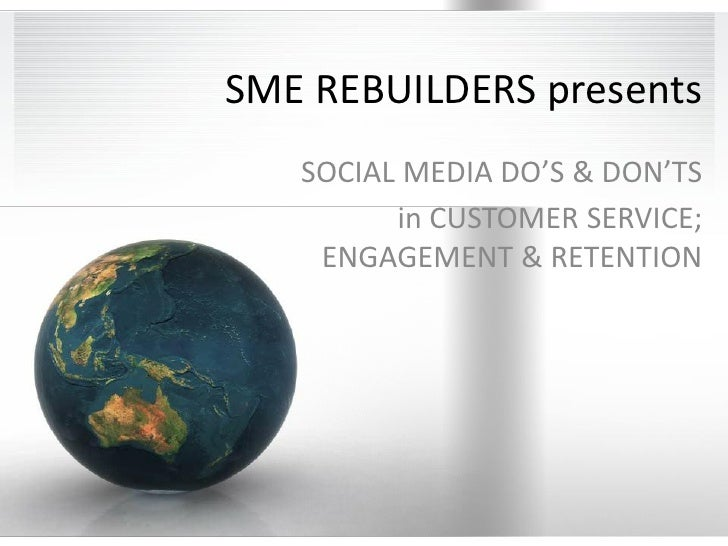 SME REBUILDERS presents   SOCIAL MEDIA DO'S & DON'TS         in CUSTOMER SERVICE;    ENGAGEMENT & RETENTION