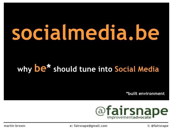 why  be *  should tune into  Social Media socialmedia.be *built environment t: @fairsnape martin brown e: fairsnape@gmail....