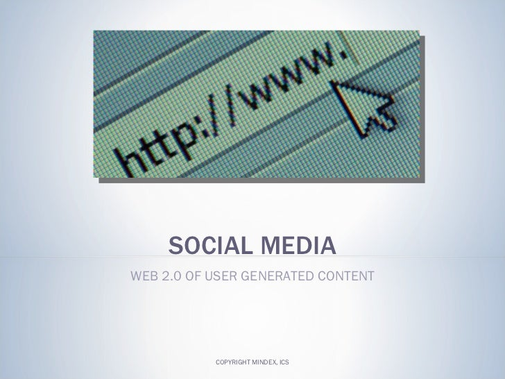 SOCIAL MEDIA WEB 2.0 OF USER GENERATED CONTENT COPYRIGHT MINDEX, ICS