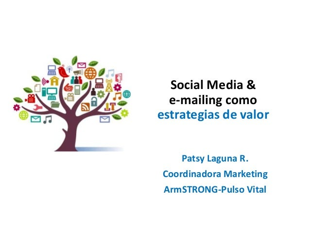 Social Media & e-mailing como estrategias de valor Patsy Laguna R. Coordinadora Marketing ArmSTRONG-Pulso Vital
