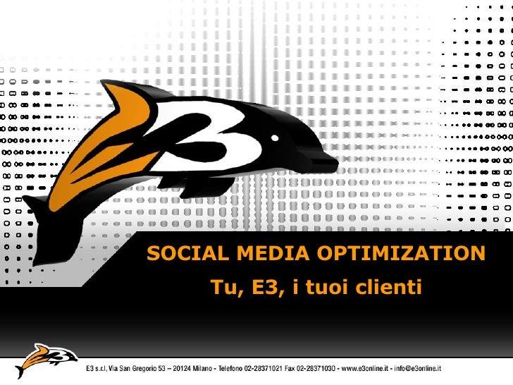 SOCIAL MEDIA OPTIMIZATION Tu, E3, i tuoi clienti