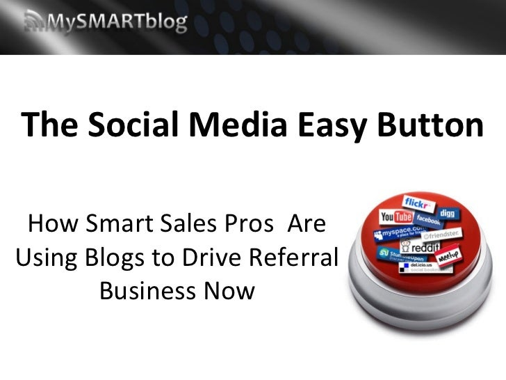 The Social Media Easy Button How Smart Sales Pros AreUsing Blogs to Drive Referral       Business Now