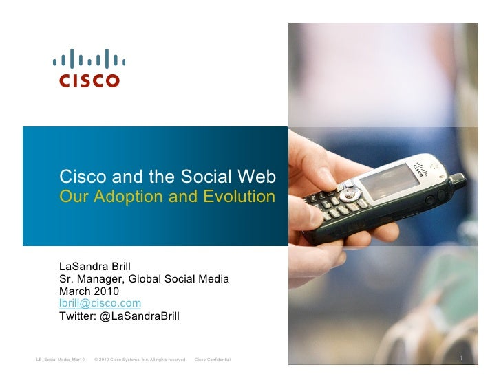 Cisco and the Social Web          Our Adoption and Evolution            LaSandra Brill          Sr. Manager, Global Social...