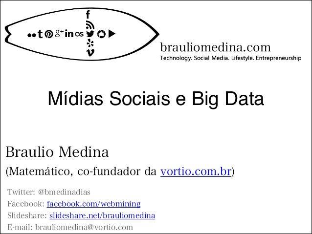 Mídias Sociais e Big DataTwitter: @bmedinadiasFacebook: facebook.com/webminingSlideshare: slideshare.net/brauliomedinaE-ma...
