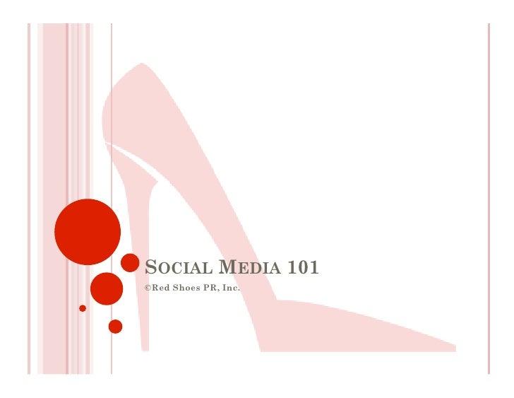 SOCIAL MEDIA 101 ©Red Shoes PR, Inc.