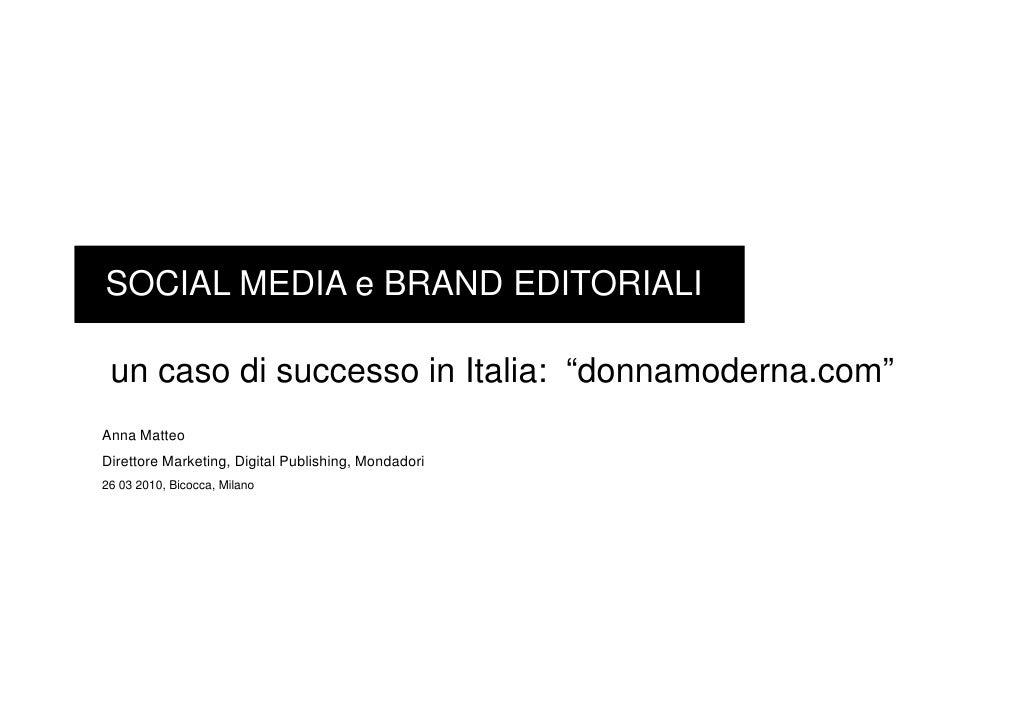 """SOCIAL MEDIA e BRAND EDITORIALI   un caso di successo in Italia: """"donnamoderna.com"""" Anna Matteo Direttore Marketing, Digit..."""