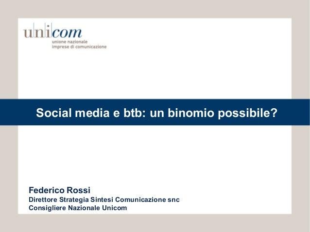 Social media e btb: un binomio possibile?Federico RossiDirettore Strategia Sintesi Comunicazione sncConsigliere Nazionale ...