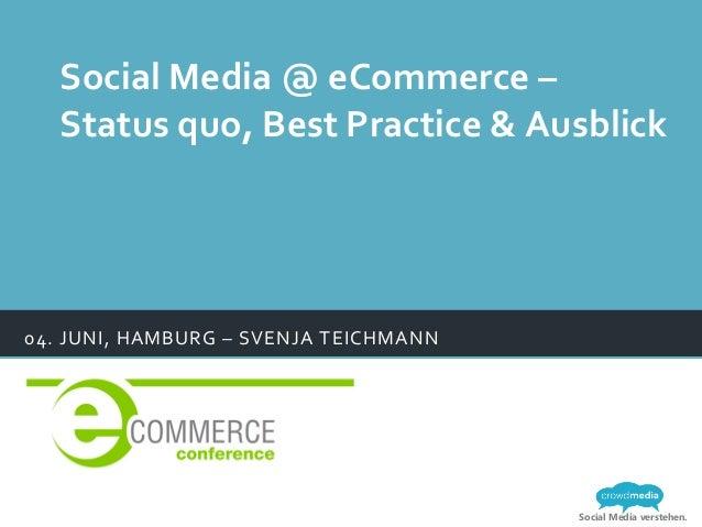 Social Media verstehen.04. JUNI, HAMBURG – SVENJA TEICHMANN Social Media @ eCommerce – Status quo,...