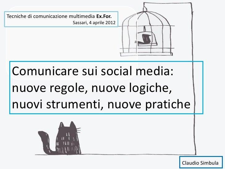 Tecniche di comunicazione multimedia Ex.For.                           Sassari, 4 aprile 2012  Comunicare sui social media...