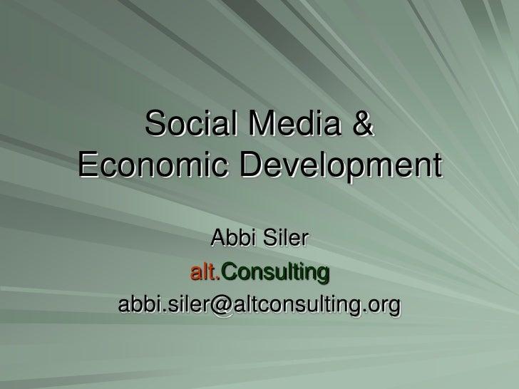 Social Media & Economic Development<br />Abbi Siler<br />alt.Consulting<br />abbi.siler@altconsulting.org<br />