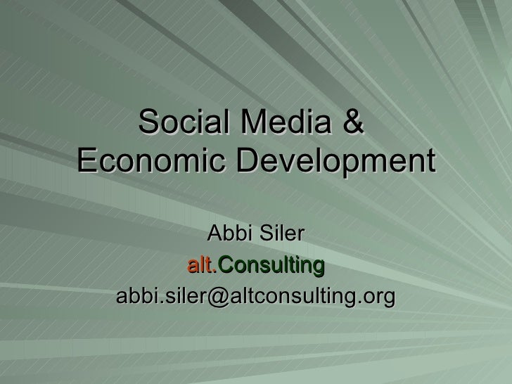 Social Media &  Economic Development Abbi Siler alt. Consulting [email_address]