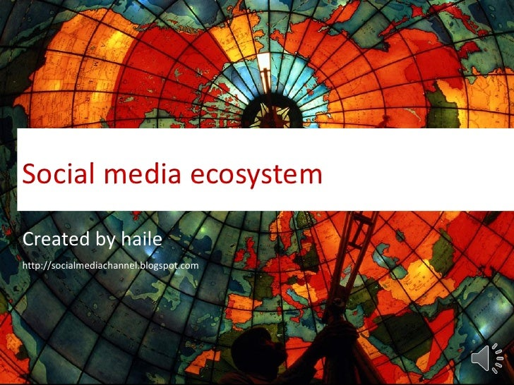 SOCIAL MEDIA CHANNEL     Social media ecosystem Created by haile http://socialmediachannel.blogspot.com