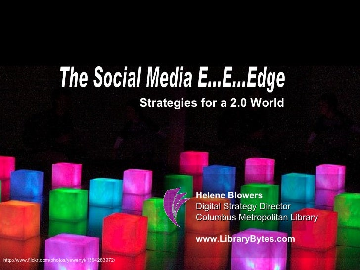 The Social Media E...E...Edge Strategies for a 2.0 World Helene Blowers Digital Strategy Director Columbus Metropolitan Li...