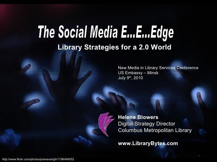 The Social Media E...E...Edge Library Strategies for a 2.0 World Helene Blowers Digital Strategy Director Columbus Metropo...