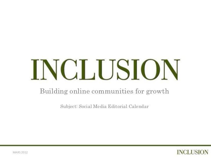Building online communities for growth                  Subject: Social Media Editorial CalendarMARS 2012
