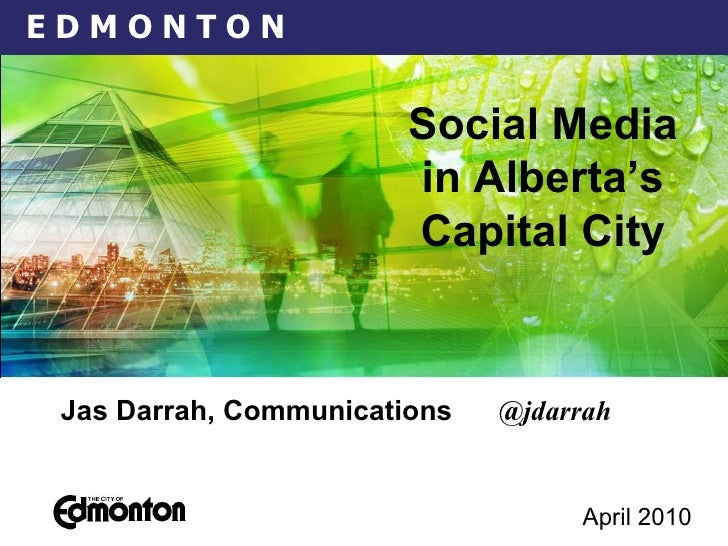 April 2010   Jas Darrah, Communications  @jdarrah Social Media in Alberta's Capital City