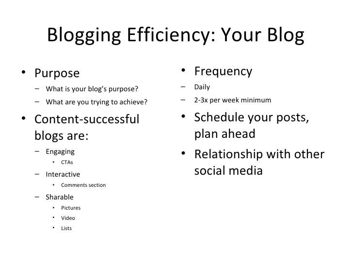 Blogging Efficiency: Your Blog• Purpose                             • Frequency  – What is your blog's purpose?      –   D...