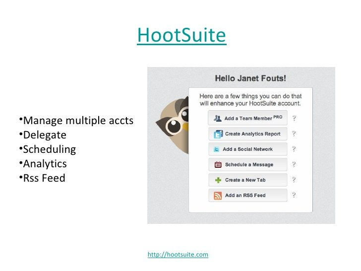 HootSuite•Manage multiple accts•Delegate•Scheduling•Analytics•Rss Feed                          http://hootsuite.com