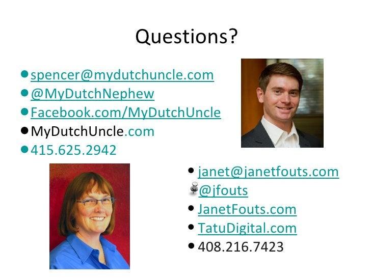 Questions?•spencer@mydutchuncle.com•@MyDutchNephew•Facebook.com/MyDutchUncle•MyDutchUncle.com•415.625.2942                ...