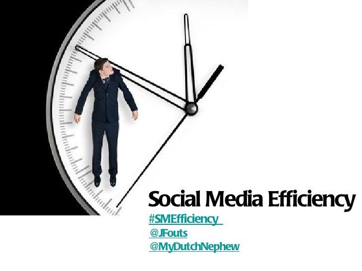Social Media Efficiency#SMEfficiency@JFouts@MyDutchNephew
