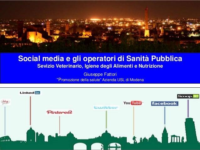Social media e gli operatori di Sanità Pubblica  Sevizio Veterinario, Igiene degli Alimenti e Nutrizione  Giuseppe Fattori...