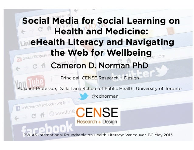 Social Media for Social Learning onHealth and Medicine:eHealth Literacy and Navigatingthe Web for WellbeingCameron D. Norm...