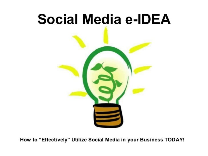 """Social Media e-IDEA How to """"Effectively"""" Utilize Social Media in your Business TODAY!"""