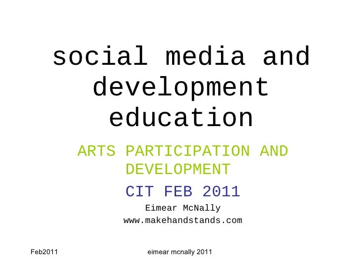 social media and development education ARTS PARTICIPATION AND DEVELOPMENT   CIT FEB 2011 Eimear McNally www.makehandstands...
