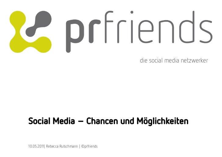 die social media netzwerkerSocial Media – Chancen und Möglichkeiten10.05.2011| Rebecca Rutschmann | ©prfriends