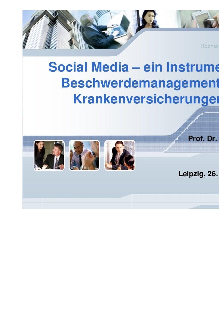 Social Media – ein Instrument des Beschwerdemanagements für   Krankenversicherungen?!                      Prof. Dr. Heike...