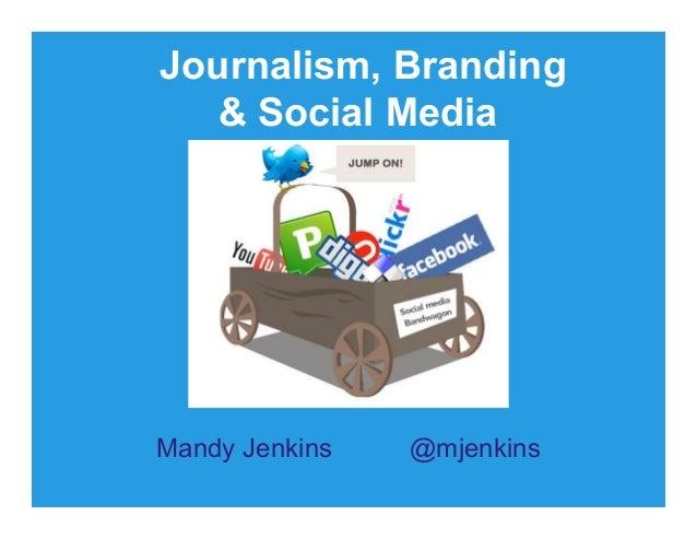 Journalism, Branding  & Social MediaMandy Jenkins   @mjenkins
