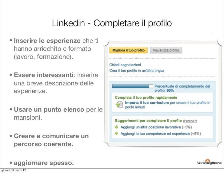Linkedin - Completare il profilo     • Inserire le esperienze che ti       hanno arricchito e formato       (lavoro, formaz...