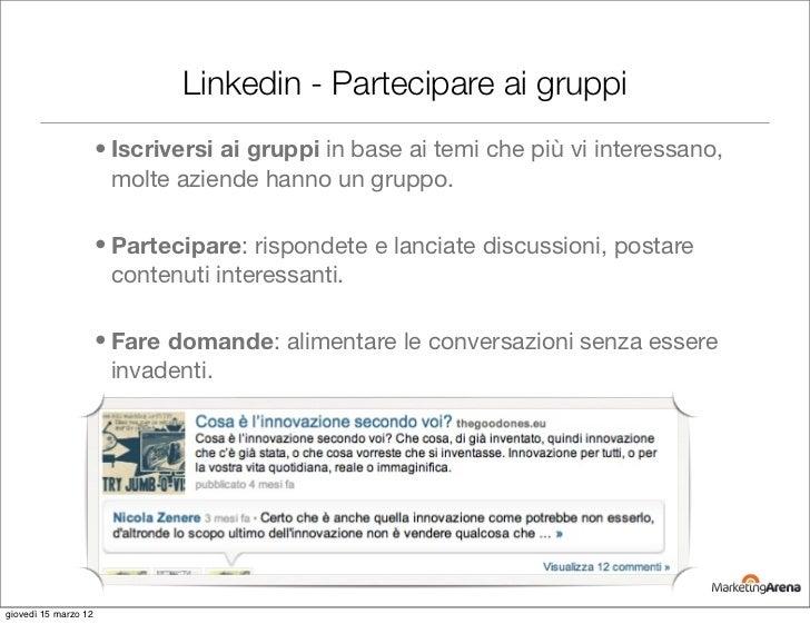 Linkedin - Partecipare ai gruppi                      • Iscriversi ai gruppi in base ai temi che più vi interessano,      ...