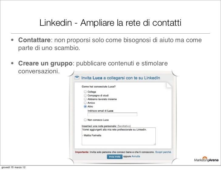 Linkedin - Ampliare la rete di contatti       • Contattare: non proporsi solo come bisognosi di aiuto ma come         part...