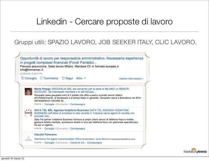 Linkedin - Cercare proposte di lavoro          Gruppi utili: SPAZIO LAVORO, JOB SEEKER ITALY, CLIC LAVORO.giovedì 15 marzo...