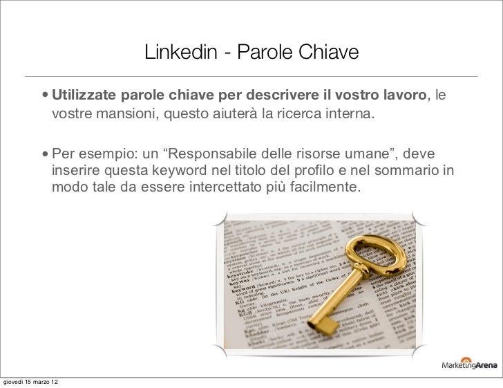Linkedin - Parole Chiave             • Utilizzate parole chiave per descrivere il vostro lavoro, le               vostre m...