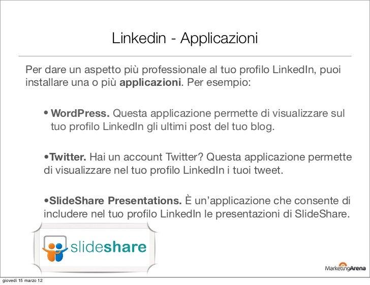 Linkedin - Applicazioni          Per dare un aspetto più professionale al tuo profilo LinkedIn, puoi          installare un...