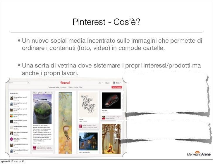 Pinterest - Cos'è?             • Un nuovo social media incentrato sulle immagini che permette di               ordinare i ...