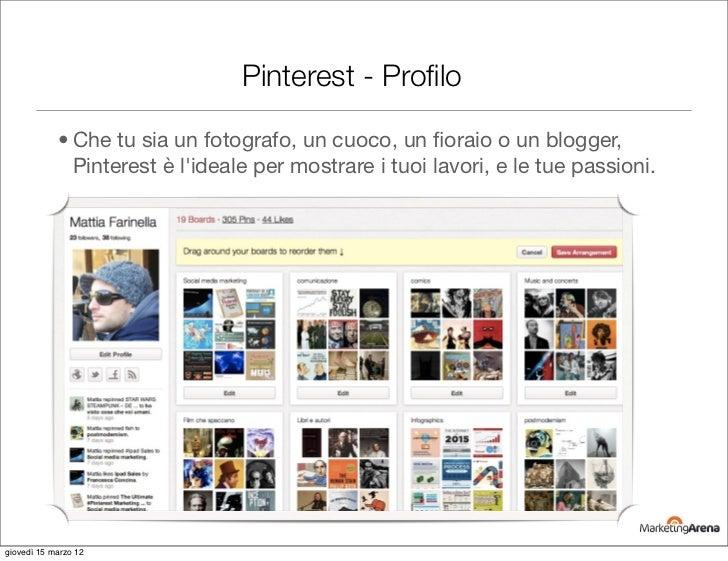 Pinterest - Profilo            • Che tu sia un fotografo, un cuoco, un fioraio o un blogger,              Pinterest è lideal...