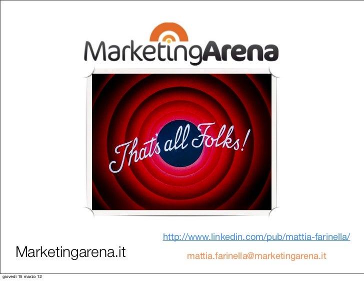 http://www.linkedin.com/pub/mattia-farinella/      Marketingarena.it        mattia.farinella@marketingarena.itgiovedì 15 m...