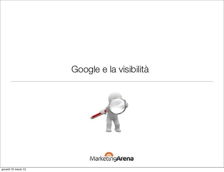Google e la visibilitàgiovedì 15 marzo 12