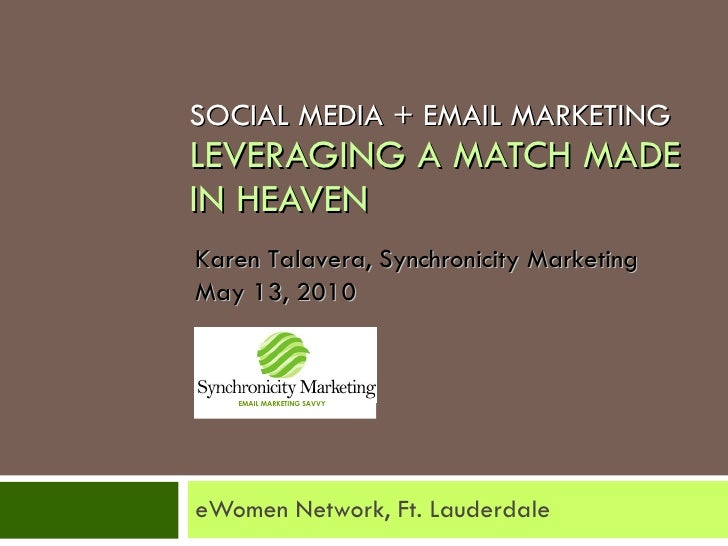 SOCIAL MEDIA + EMAIL MARKETING LEVERAGING   A MATCH MADE IN HEAVEN eWomen Network, Ft. Lauderdale Karen Talavera, Synchron...