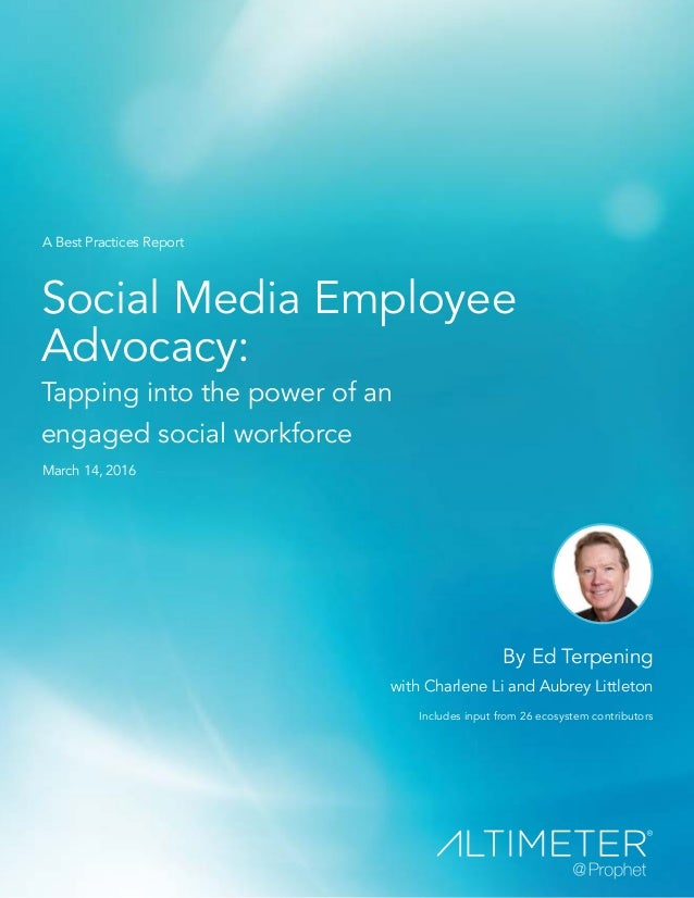 Social Media Employee Advocacy: Tapping into the power of an engaged social workforce By Ed Terpening with Charlene Li and...