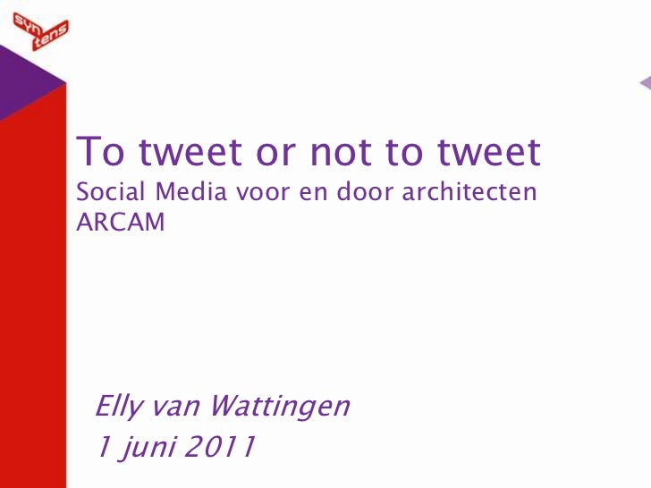 To tweetornot to tweetSocial Media voor en door architectenARCAM<br />Elly van Wattingen<br />1 juni 2011<br />