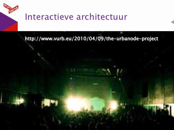 Interactieve architectuur<br />http://www.vurb.eu/2010/04/09/the-urbanode-project<br />