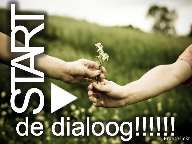 START<br />de dialoog!!!!!!<br />Bron: Flickr<br />