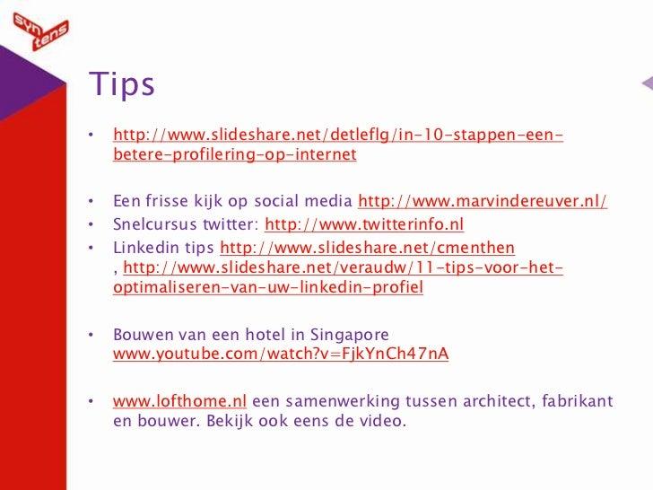 Tips<br />http://www.slideshare.net/detleflg/in-10-stappen-een-betere-profilering-op-internet<br />Een frisse kijk op soci...
