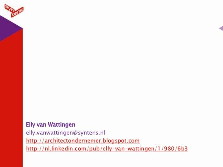 Elly van Wattingen<br />elly.vanwattingen@syntens.nl<br />http://architectondernemer.blogspot.com<br />http://nl.linkedin....