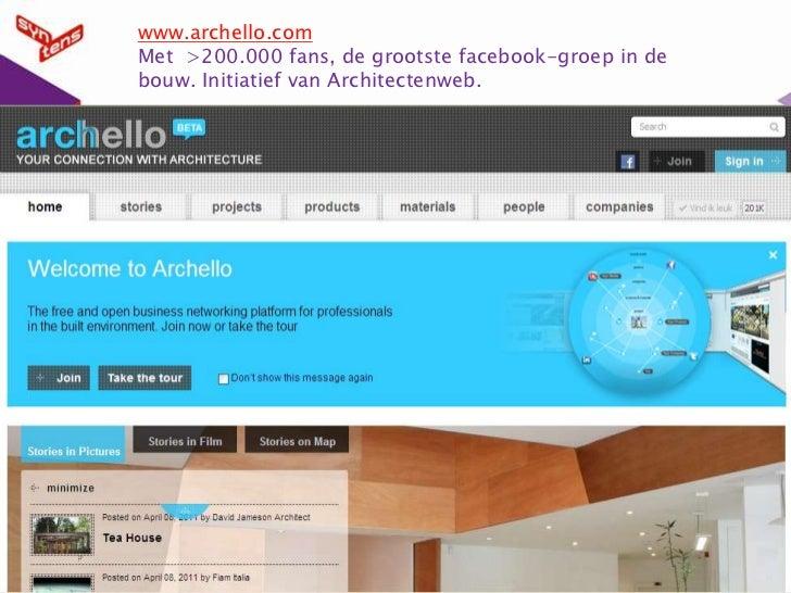 www.archello.com<br />Met  >200.000 fans, de grootste facebook-groep in de bouw. Initiatief van Architectenweb. <br />
