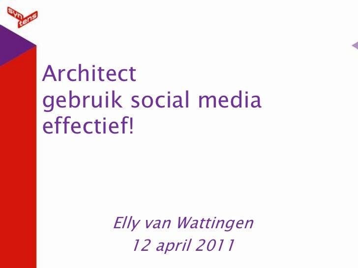 Architectgebruik social mediaeffectief!<br />Elly van Wattingen<br />12 april 2011<br />